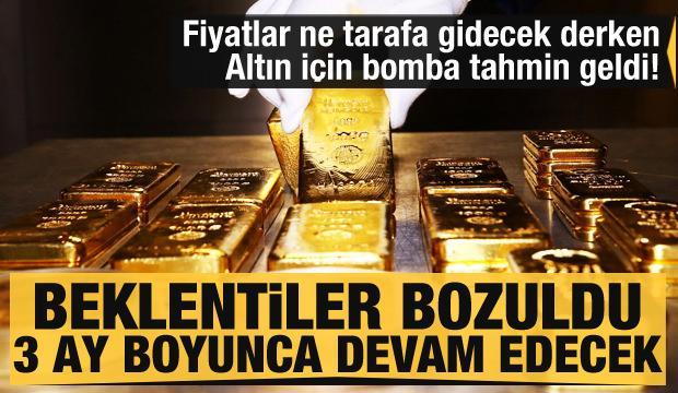 Altın fiyatları için bomba tahmin geldi! Beklentiler bozuldu 3 ay boyunca devam edecek