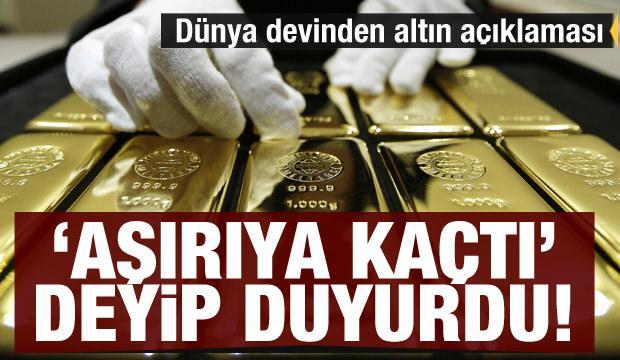 Dünya devinden altın açıklaması: Altın satışları aşırıya kaçtı