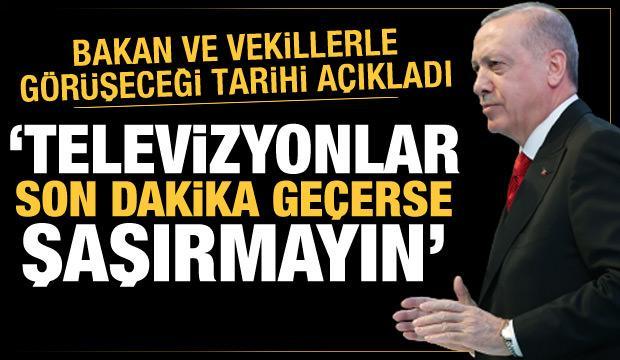 Erdoğan milletvekili ve bakanlarla görüşecek: Son dakikalar gelirse şaşırmayın