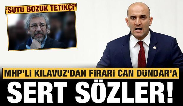 MHP'li Kılavuz'dan firari Can Dündar'a: Sütü bozuk tetikçi