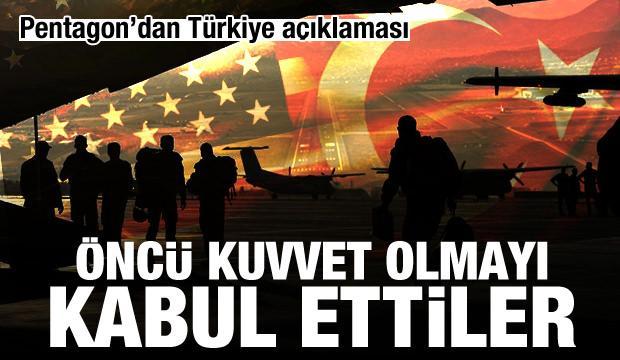 Pentagon'dan Türkiye açıklaması: Öncü kuvvet olmayı kabul ettiler