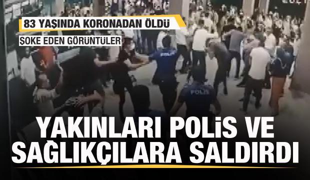 83 yaşında koronadan öldü! Yakınları polis ve sağlık çalışanlarına saldırdı