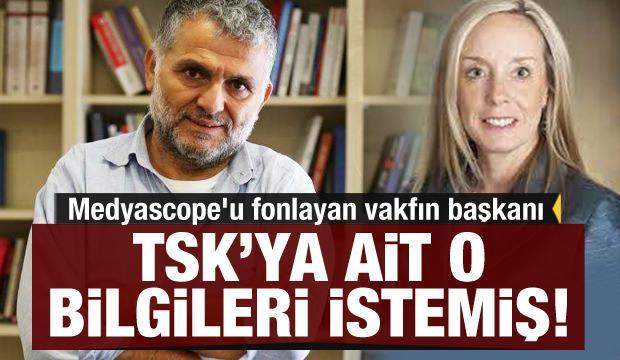 Medyascope'u fonlayan vakfın başkanı TSK'nın gizli bilgilerini istemiş!