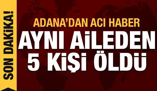 Adana'dan acı haber! Aynı aileden 5 kişi can verdi