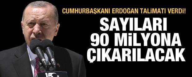 Cumhurbaşkanı Erdoğan talimatı verdi! Sayı 90 milyona çıkacak