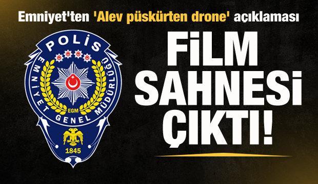 Emniyet'ten 'Alev püskürten drone' açıklaması