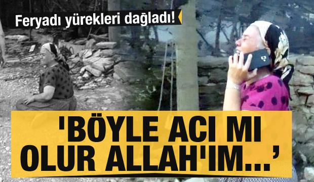 Feryadı yürekleri dağladı! 'Böyle acı mı olur Allah'ım...
