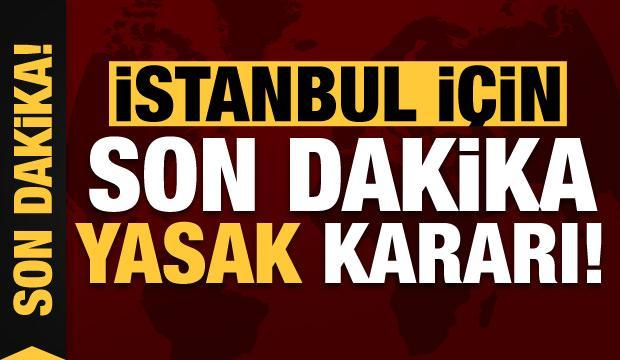 İstanbul için son dakika yasak kararı!