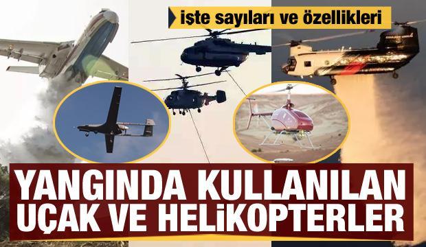 İşte yangınla mücadelede kullanılan uçak, helikopterler ve İHA'lar