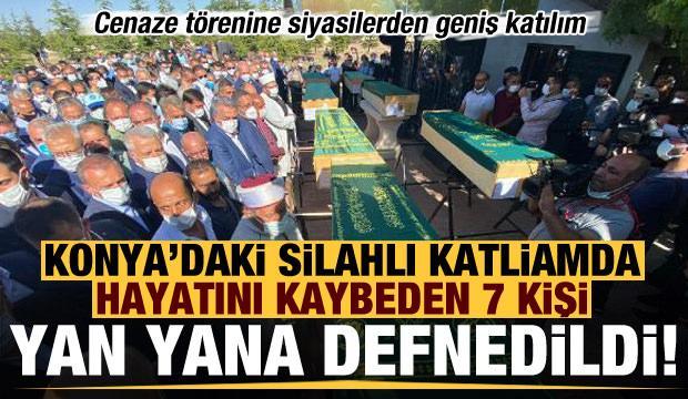 Konya'daki silahlı katliamda hayatını kaybeden 7 kişi yan yana toprağa verildi!