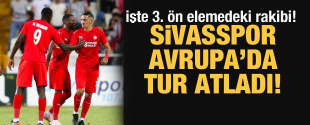 Sivasspor, Avrupa'da tur atladı!