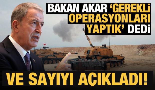 Son Dakika: Bakan Akar 'Gerekli operasyonları yaptık' dedi ve sayıyı açıkladı!