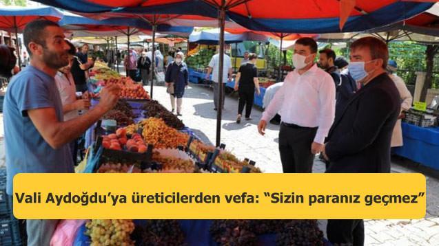 """Vali Aydoğdu'ya üreticilerden vefa: """"Sizin paranız geçmez"""""""