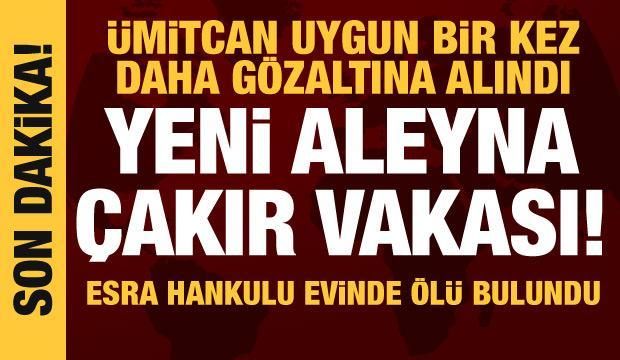 Aleyna Çakır'ın ardından Ümitcan Uygun bu kez de Esra'nın ölümüyle ilgili gözaltında