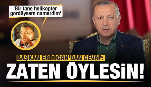 Başkan Erdoğan'dan 'Helikopter gördüysem namerdim' diyen CHP'li Altay'a:  Zaten öylesin