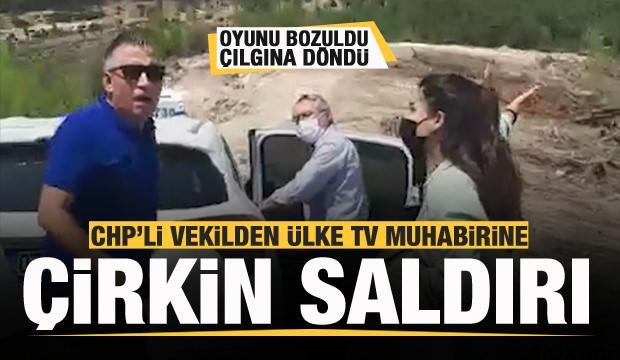 CHP'li vekilden Ülke TV muhabirine çirkin saldırı!
