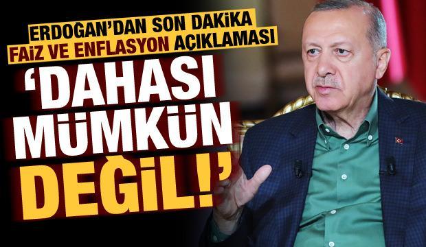 Erdoğan'dan son dakika faiz ve enflasyon açıklaması! 'Daha yukarı çıkması mümkün değil'