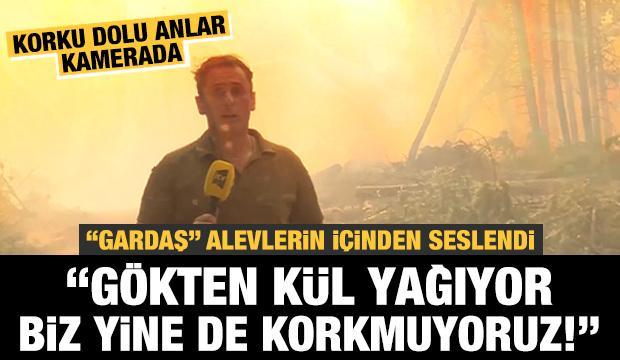 'Gardaş' Alevlerin içinden seslendi: 'Gökten kül yağıyor biz yine de korkmuyoruz!'