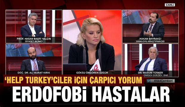 """Hakan Bayrakçı """"Help Türkey""""e sarılanlara teşhis koydu: Erdofobi hastaları"""