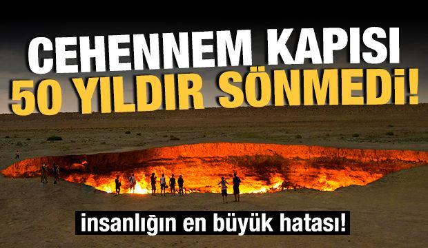 İnsanlığın en büyük hatalarından birisi! Cehennem kapısı 50 yıldır yanıyor...
