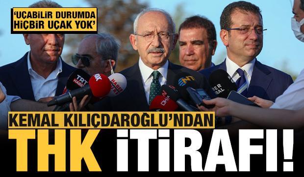 Kılıçdaroğlu'ndan THK itirafı: Uçabilir durumda uçak yok