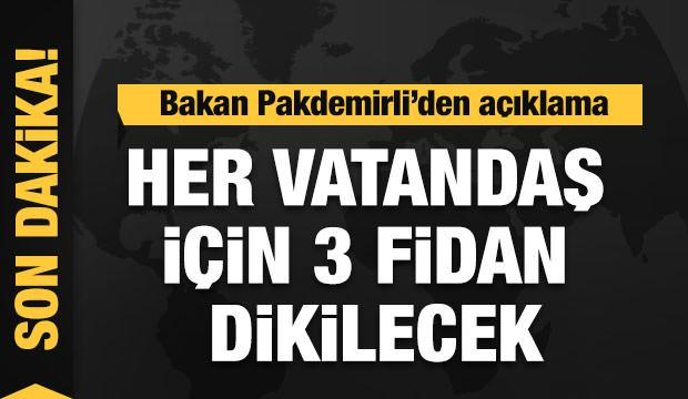 Son Dakika; Bakan Pakdemirli : Her vatandaş için 3 fidan dikilecek