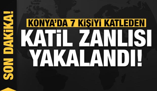 Son dakika: Konya'da 7 kişi katleden şahıs yakalandı!