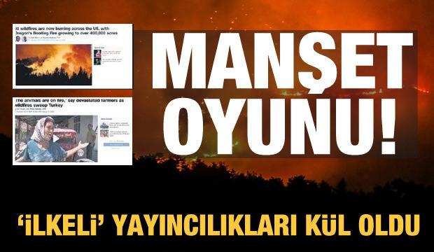 Türkiye'deki yangınlar için 'manşet' oyunları! Batı'nın ilkesel yayıncılığı kül oldu