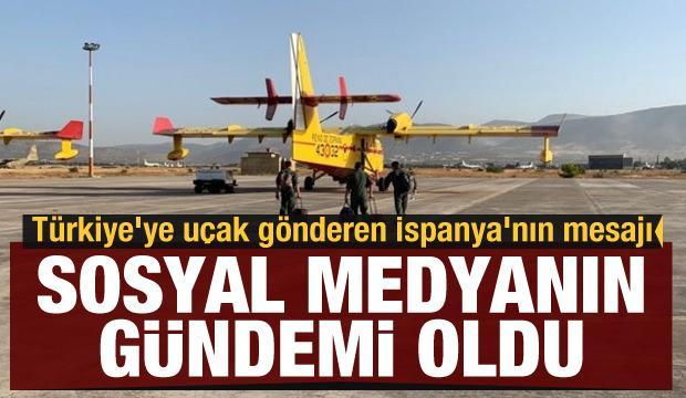 Türkiye'ye uçak gönderen İspanya'nın mesajı sosyal medyanın gündemi oldu