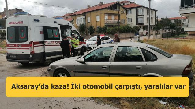 Aksaray'da kaza! İki otomobil çarpıştı, yaralılar var