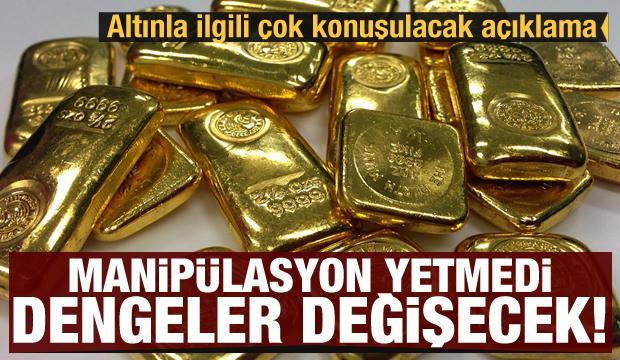 Altın fiyatlarında dengeler değişecek: Manipülasyon yetmedi...