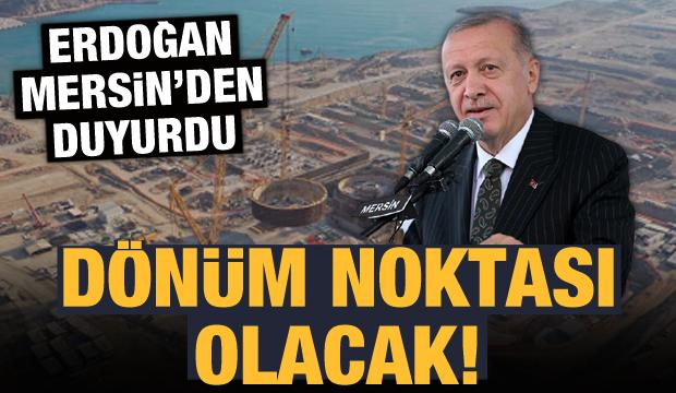 Başkan Erdoğan Mersin'den duyurdu: Dönüm noktası olacak!