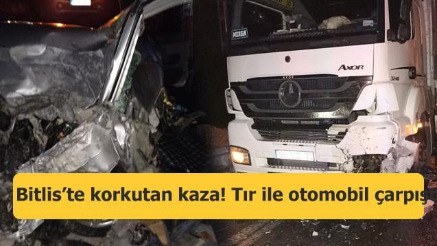 Bitlis'te korkutan kaza! Tır ile otomobil çarpıştı