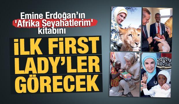 Emine Erdoğan, 'Afrika Seyahatlerim' kitabını ilk 'First Lady'lere tanıtacak...