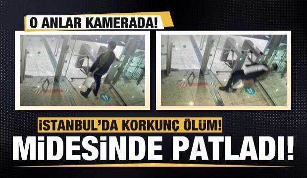 İstanbul'da korkunç ölüm! Midesinde patladı! O anlar kamerada!