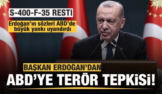 Başkan Erdoğan'dan ABD'ye terör tepkisi! S-400, F-35 resti!