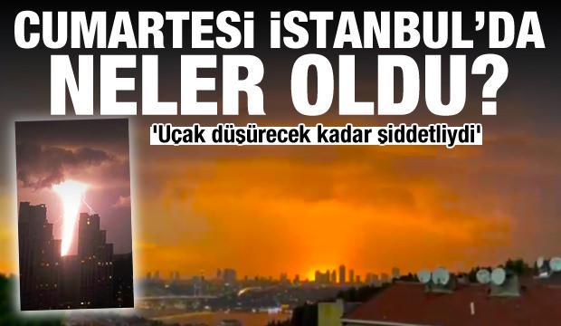 Cumartesi gecesi İstanbul'da neler oldu? 'Uçak düşürecek kadar şiddetliydi'