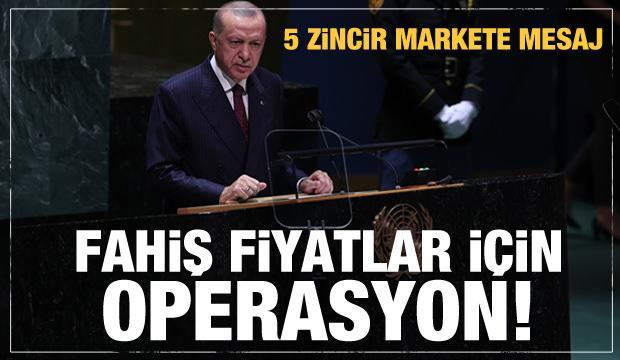 Fahiş fiyat operasyonu geliyor! Erdoğan'dan son dakika mesajı