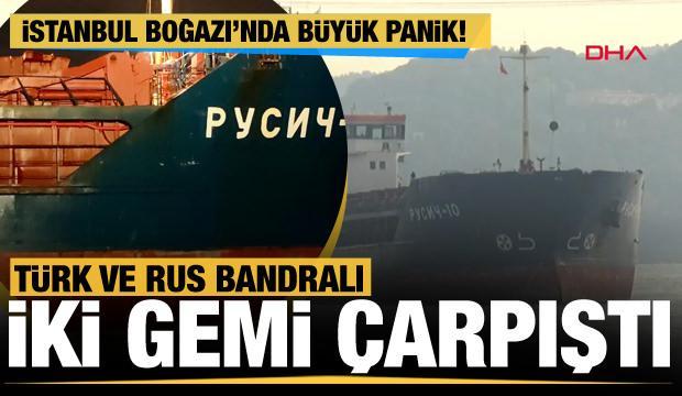 Son Dakika... Yeniköy açıklarında Türk ve Rus bandralı iki gemi çarpıştı