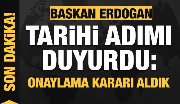 Başkan Erdoğan tarihi adımı duyurdu! Onaylama kararı aldık