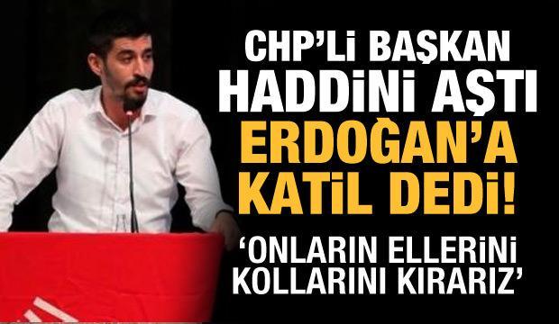 CHP'li Başkan'dan skandal sözler: Erdoğan'a katil dedi!