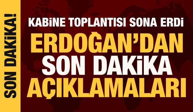 Kabine Toplantısı sona erdi! Cumhurbaşkanı Erdoğan açıklama yapıyor