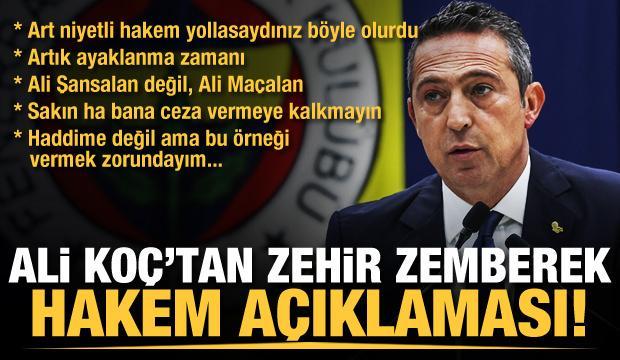 Ali Koç'tan zehir zemberek hakem açıklaması!