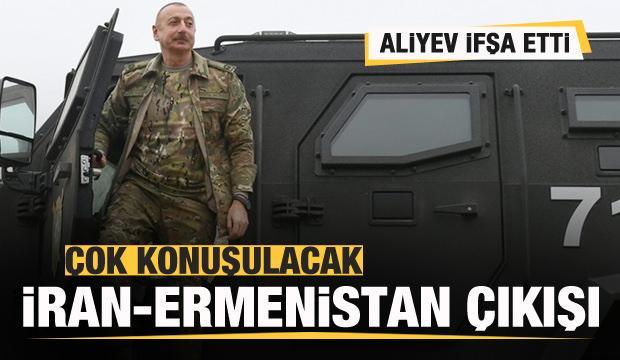 Aliyev ifşa etti! Çok konuşulacak İran-Ermenistan çıkışı!