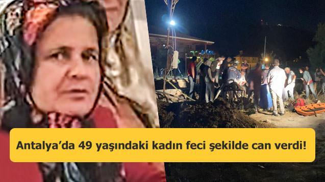 Antalya'da 49 yaşındaki kadın feci şekilde can verdi!
