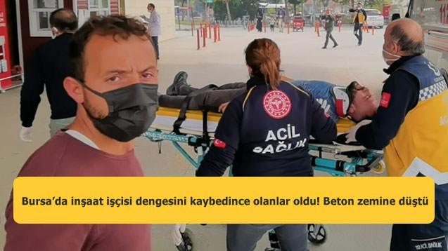 Bursa'da inşaat işçisi dengesini kaybedince olanlar oldu! Beton zemine düştü