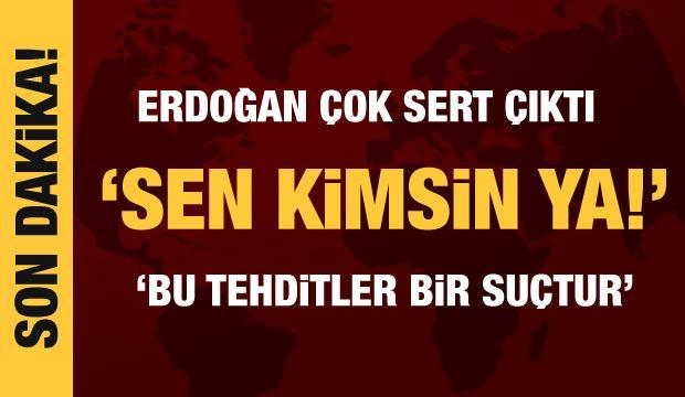 Cumhurbaşkanı Erdoğan'dan Kılıçdaroğlu'na çok sert çıktı: Sen kimsin ya!