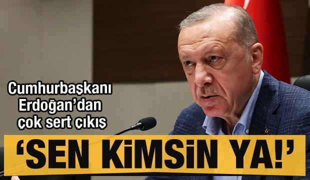 Cumhurbaşkanı Erdoğan Kılıçdaroğlu'na çok sert çıktı: Sen kimsin ya!