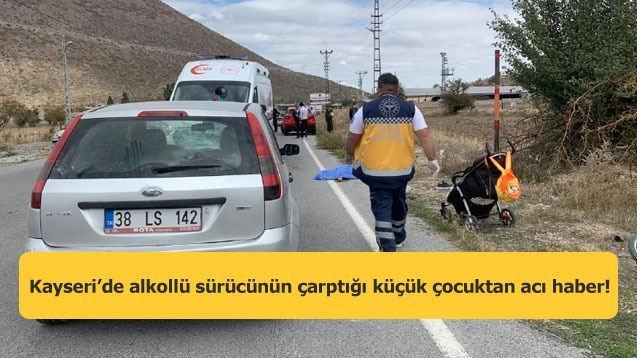Kayseri'de alkollü sürücünün çarptığı küçük çocuktan acı haber!