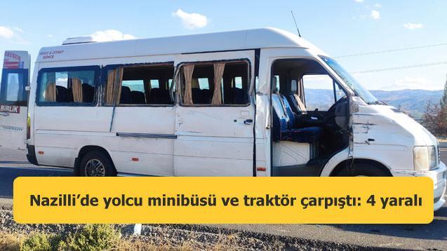 Nazilli'de yolcu minibüsü ve traktör çarpıştı: 4 yaralı